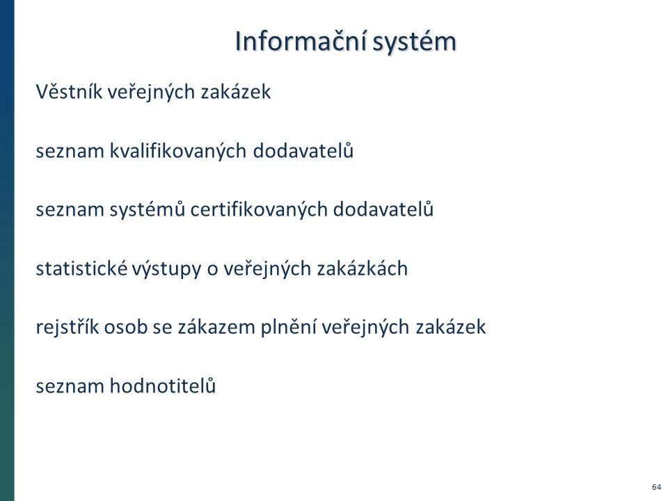 Informační systém Věstník veřejných zakázek seznam kvalifikovaných dodavatelů seznam systémů certifikovaných dodavatelů statistické výstupy o veřejných zakázkách rejstřík osob se zákazem plnění veřejných zakázek seznam hodnotitelů 64