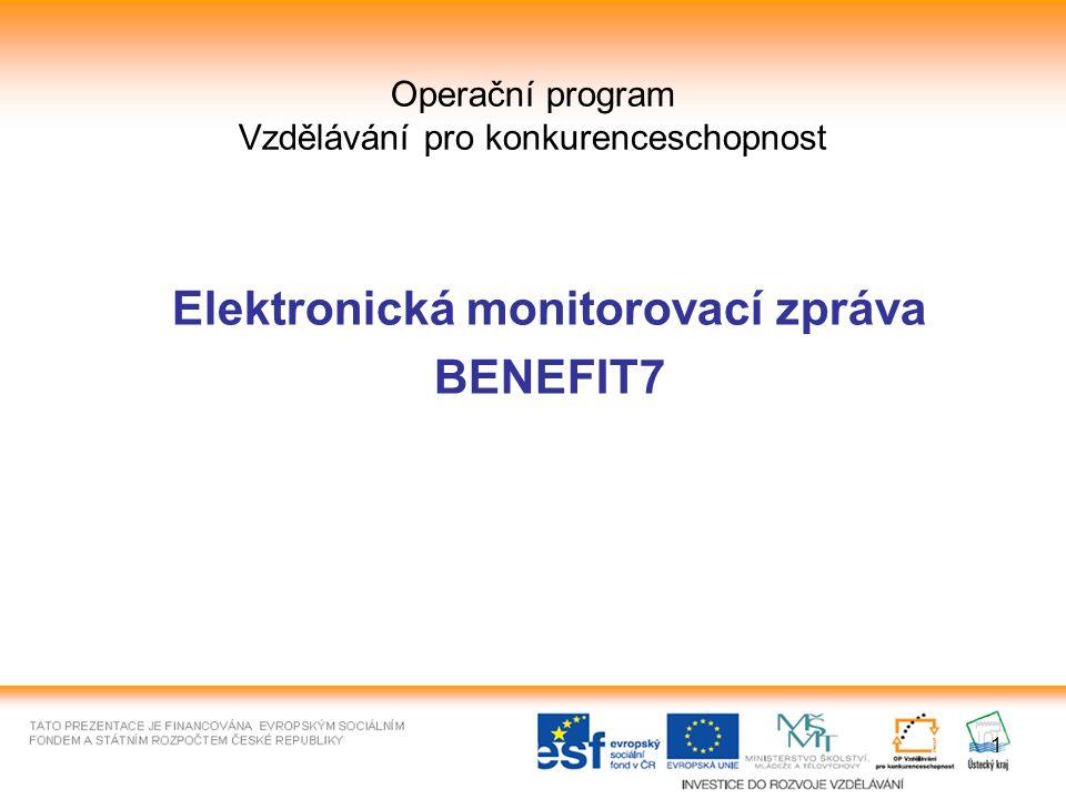 1 Operační program Vzdělávání pro konkurenceschopnost Elektronická monitorovací zpráva BENEFIT7