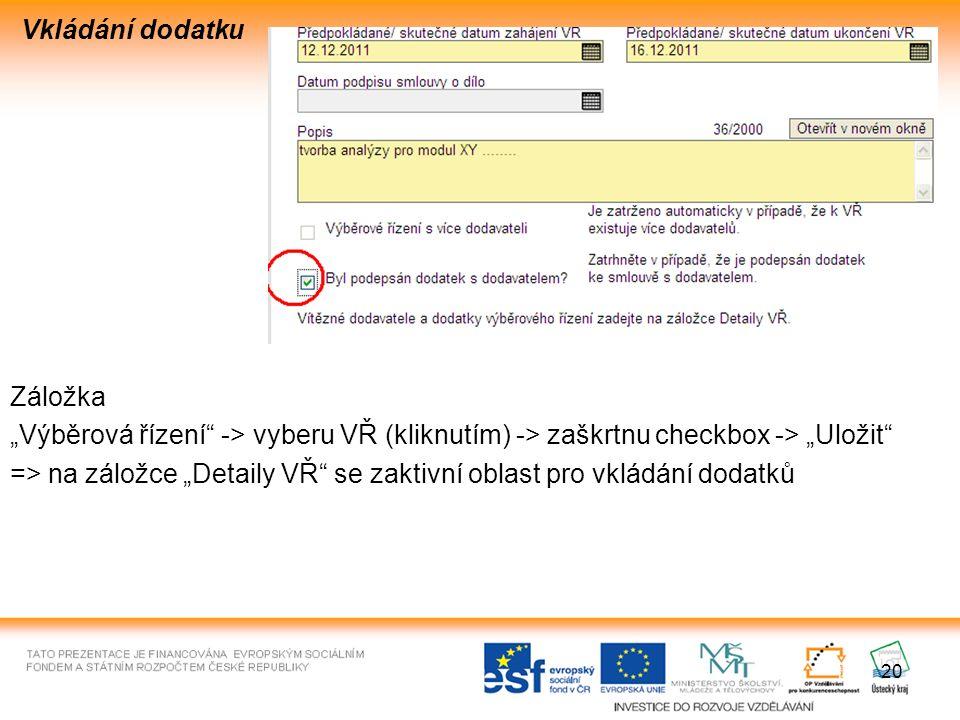 """20 Vkládání dodatku Záložka """"Výběrová řízení -> vyberu VŘ (kliknutím) -> zaškrtnu checkbox -> """"Uložit => na záložce """"Detaily VŘ se zaktivní oblast pro vkládání dodatků"""