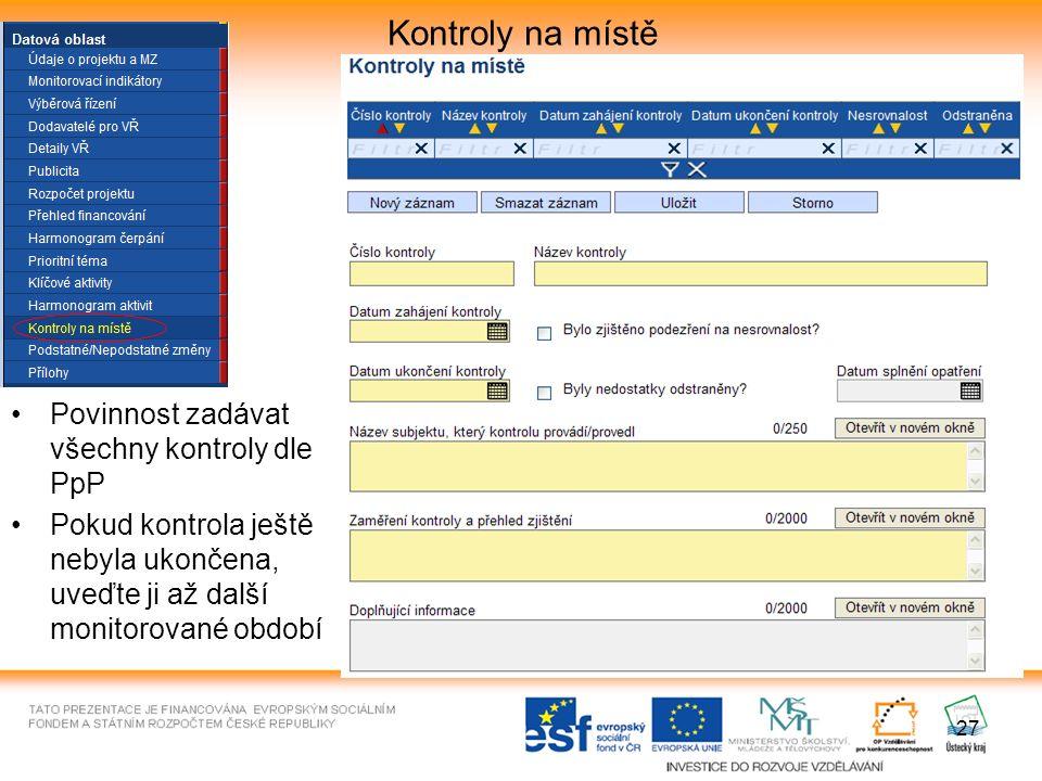 27 Kontroly na místě Povinnost zadávat všechny kontroly dle PpP Pokud kontrola ještě nebyla ukončena, uveďte ji až další monitorované období