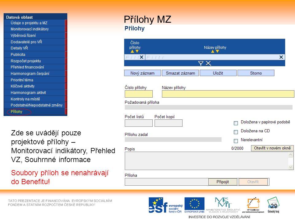 29 Přílohy MZ Zde se uvádějí pouze projektové přílohy – Monitorovací indikátory, Přehled VZ, Souhrnné informace Soubory příloh se nenahrávají do Benefitu!