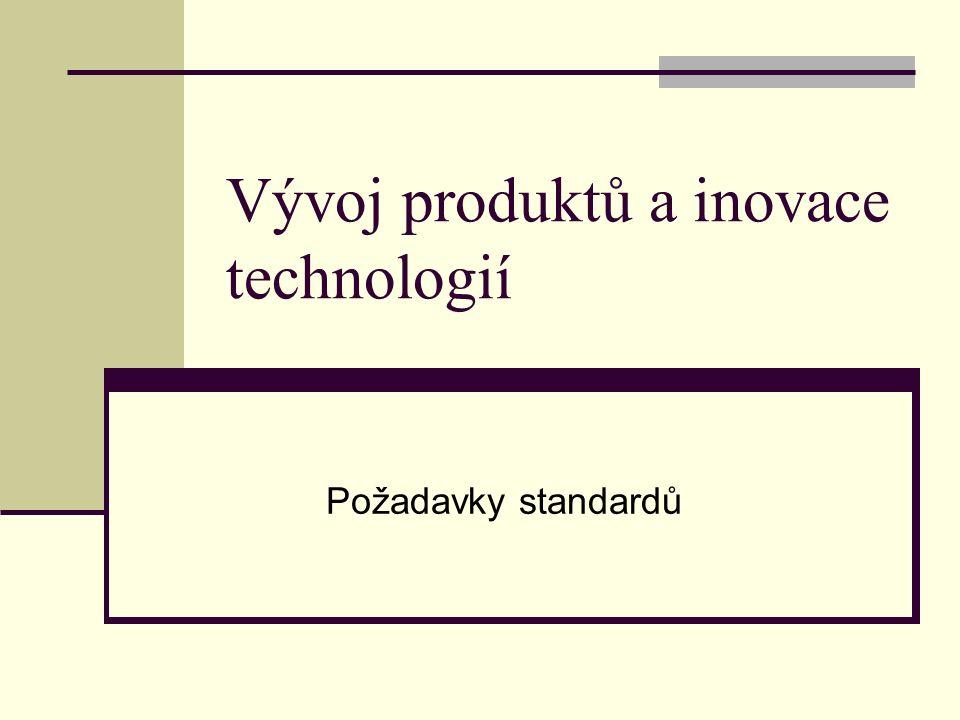Vývoj produktů a inovace technologií Požadavky standardů