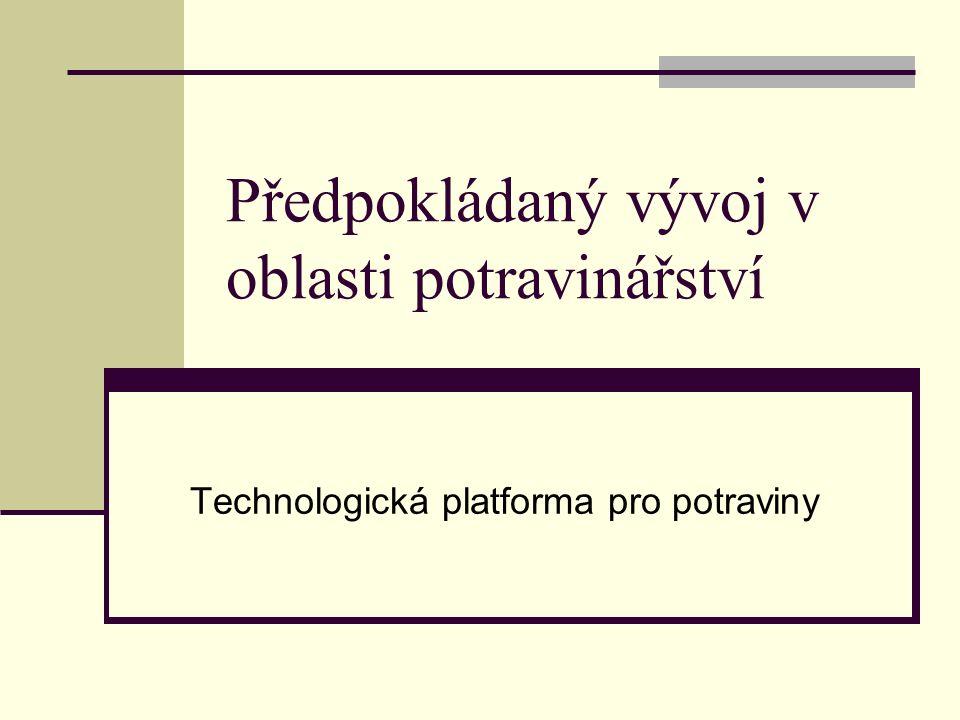 Předpokládaný vývoj v oblasti potravinářství Technologická platforma pro potraviny