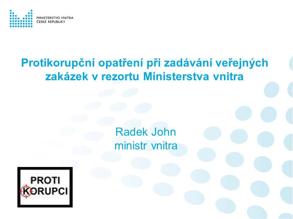 Protikorupční opatření při zadávání veřejných zakázek v rezortu Ministerstva vnitra Radek John ministr vnitra