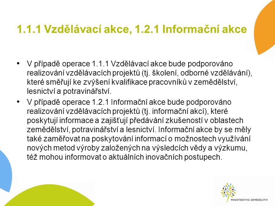 1.1.1 Vzdělávací akce, 1.2.1 Informační akce V případě operace 1.1.1 Vzdělávací akce bude podporováno realizování vzdělávacích projektů (tj.