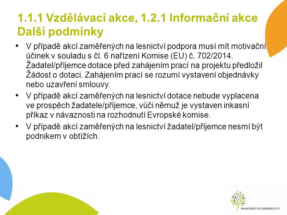 1.1.1 Vzdělávací akce, 1.2.1 Informační akce Další podmínky V případě akcí zaměřených na lesnictví podpora musí mít motivační účinek v souladu s čl.