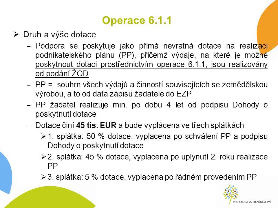  Druh a výše dotace ‒ Podpora se poskytuje jako přímá nevratná dotace na realizaci podnikatelského plánu (PP), přičemž výdaje, na které je možné poskytnout dotaci prostřednictvím operace 6.1.1, jsou realizovány od podání ŽOD ‒ PP = souhrn všech výdajů a činností souvisejících se zemědělskou výrobou, a to od data zápisu žadatele do EZP ‒ PP žadatel realizuje min.