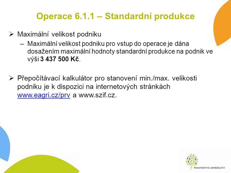 Operace 6.1.1 – Standardní produkce  Maximální velikost podniku –Maximální velikost podniku pro vstup do operace je dána dosažením maximální hodnoty standardní produkce na podnik ve výši 3 437 500 Kč.
