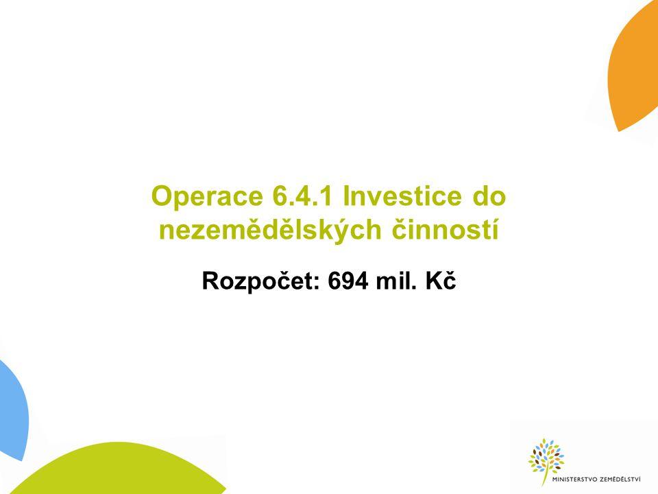 Operace 6.4.1 Investice do nezemědělských činností Rozpočet: 694 mil. Kč