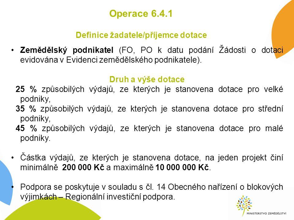 Operace 6.4.1 Definice žadatele/příjemce dotace Zemědělský podnikatel (FO, PO k datu podání Žádosti o dotaci evidována v Evidenci zemědělského podnikatele).