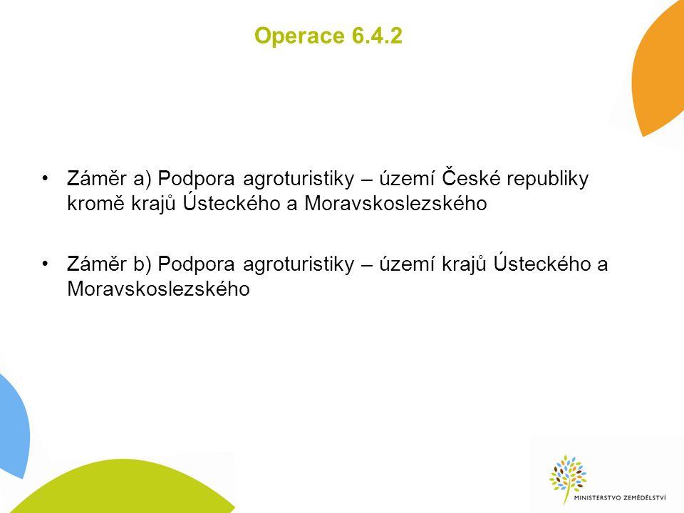 Operace 6.4.2 Záměr a) Podpora agroturistiky – území České republiky kromě krajů Ústeckého a Moravskoslezského Záměr b) Podpora agroturistiky – území krajů Ústeckého a Moravskoslezského