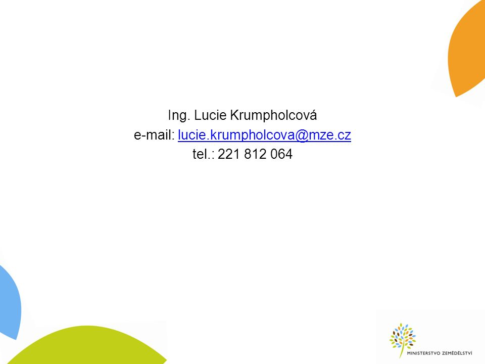 Ing. Lucie Krumpholcová e-mail: lucie.krumpholcova@mze.czlucie.krumpholcova@mze.cz tel.: 221 812 064