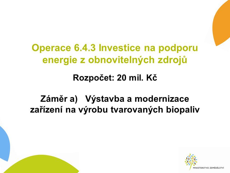 Operace 6.4.3 Investice na podporu energie z obnovitelných zdrojů Rozpočet: 20 mil. Kč Záměr a) Výstavba a modernizace zařízení na výrobu tvarovaných