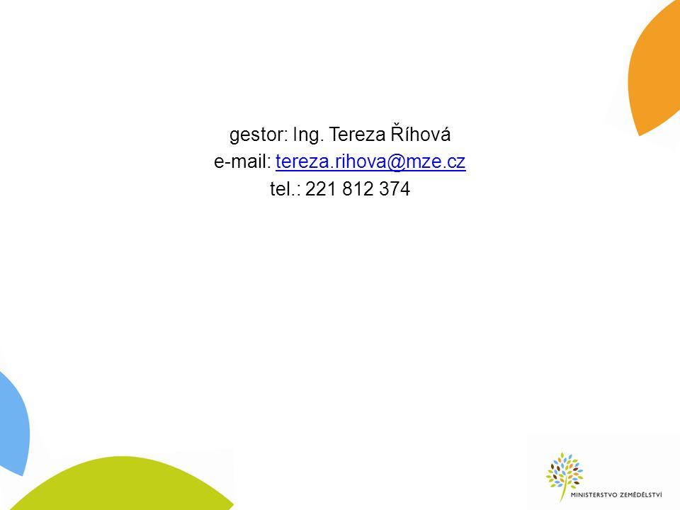 gestor: Ing. Tereza Říhová e-mail: tereza.rihova@mze.cztereza.rihova@mze.cz tel.: 221 812 374