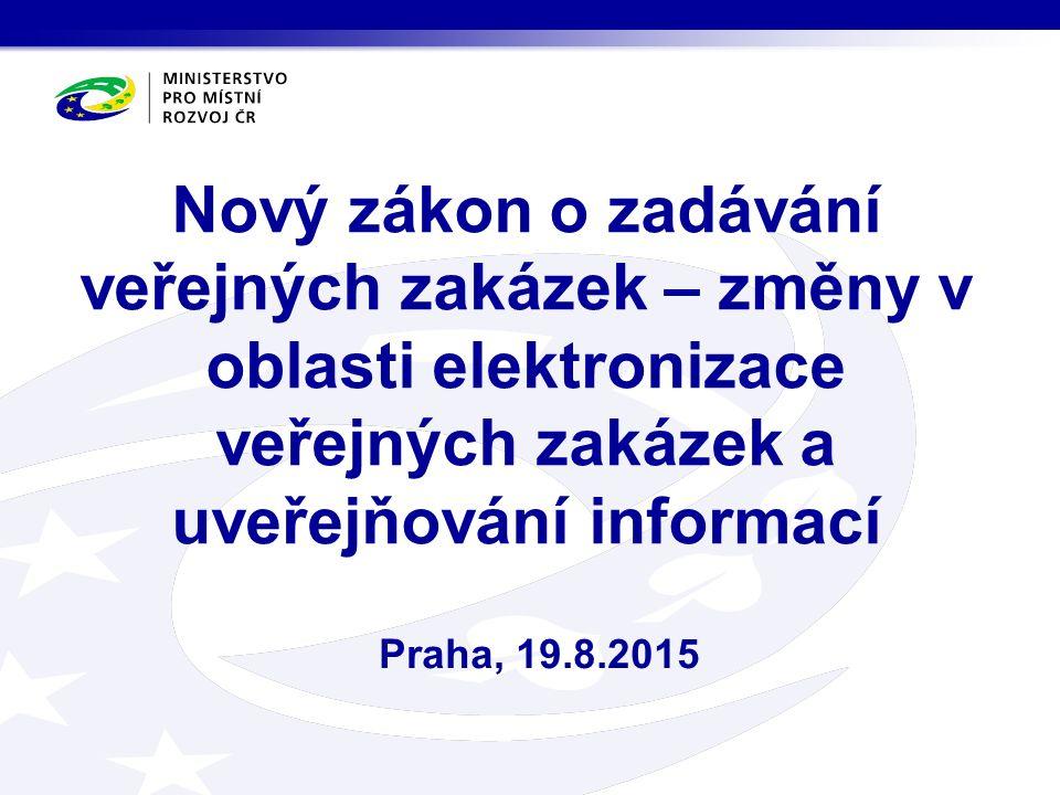 Nový zákon o zadávání veřejných zakázek – změny v oblasti elektronizace veřejných zakázek a uveřejňování informací Praha, 19.8.2015