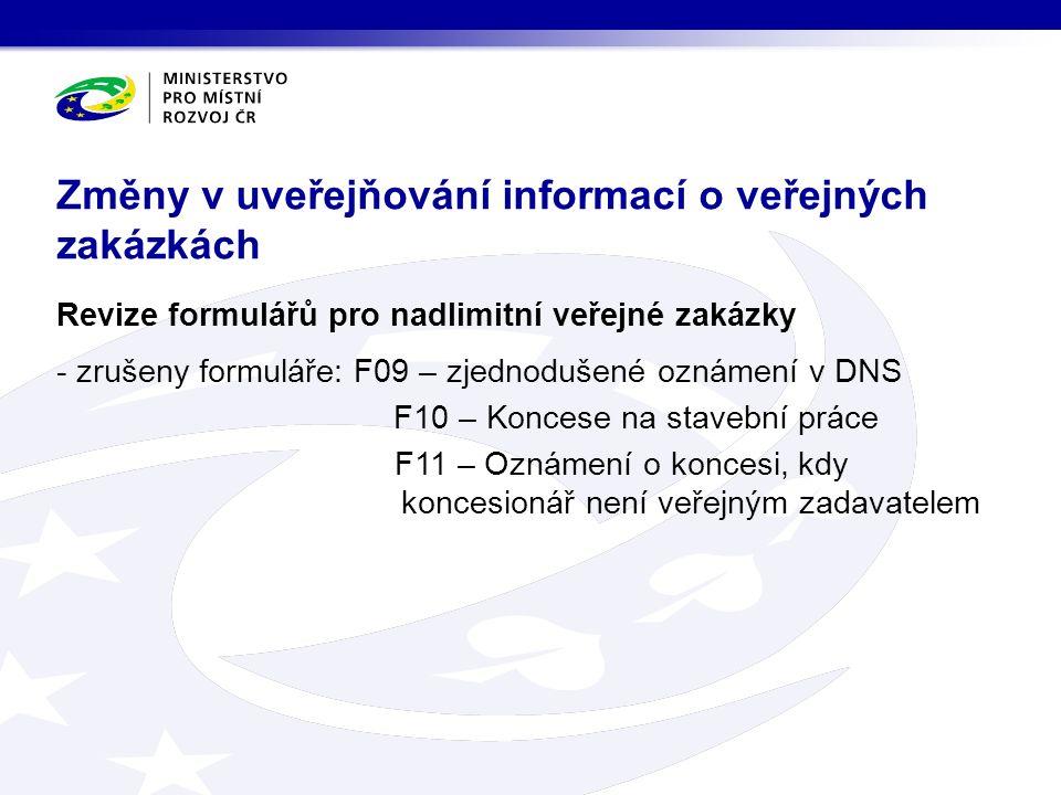 Revize formulářů pro nadlimitní veřejné zakázky - zrušeny formuláře: F09 – zjednodušené oznámení v DNS F10 – Koncese na stavební práce F11 – Oznámení o koncesi, kdy koncesionář není veřejným zadavatelem Změny v uveřejňování informací o veřejných zakázkách