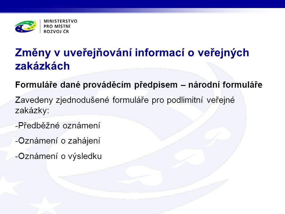 Formuláře dané prováděcím předpisem – národní formuláře Zavedeny zjednodušené formuláře pro podlimitní veřejné zakázky: -Předběžné oznámení -Oznámení o zahájení -Oznámení o výsledku Změny v uveřejňování informací o veřejných zakázkách