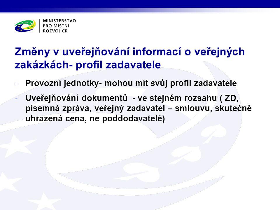 -Provozní jednotky- mohou mít svůj profil zadavatele -Uveřejňování dokumentů - ve stejném rozsahu ( ZD, písemná zpráva, veřejný zadavatel – smlouvu, s