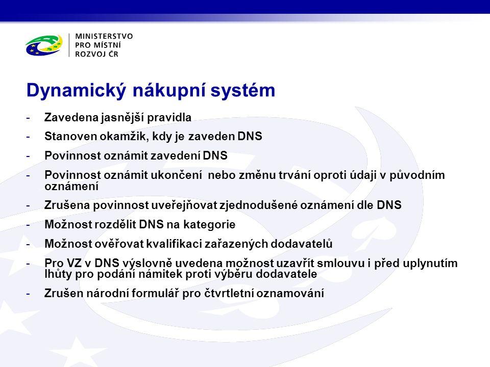 -Zavedena jasnější pravidla -Stanoven okamžik, kdy je zaveden DNS -Povinnost oznámit zavedení DNS -Povinnost oznámit ukončení nebo změnu trvání oproti údaji v původním oznámení -Zrušena povinnost uveřejňovat zjednodušené oznámení dle DNS -Možnost rozdělit DNS na kategorie -Možnost ověřovat kvalifikaci zařazených dodavatelů -Pro VZ v DNS výslovně uvedena možnost uzavřít smlouvu i před uplynutím lhůty pro podání námitek proti výběru dodavatele -Zrušen národní formulář pro čtvrtletní oznamování Dynamický nákupní systém