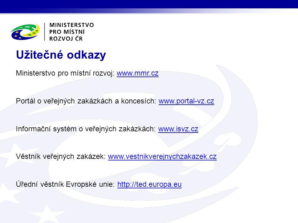Ministerstvo pro místní rozvoj: www.mmr.czwww.mmr.cz Portál o veřejných zakázkách a koncesích: www.portal-vz.czwww.portal-vz.cz Informační systém o veřejných zakázkách: www.isvz.czwww.isvz.cz Věstník veřejných zakázek: www.vestnikverejnychzakazek.czwww.vestnikverejnychzakazek.cz Úřední věstník Evropské unie: http://ted.europa.euhttp://ted.europa.eu Užitečné odkazy