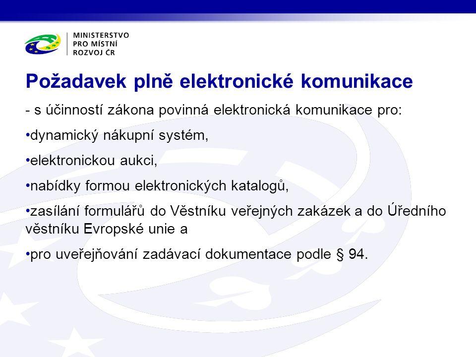 Požadavek plně elektronické komunikace - s účinností zákona povinná elektronická komunikace pro: dynamický nákupní systém, elektronickou aukci, nabídky formou elektronických katalogů, zasílání formulářů do Věstníku veřejných zakázek a do Úředního věstníku Evropské unie a pro uveřejňování zadávací dokumentace podle § 94.