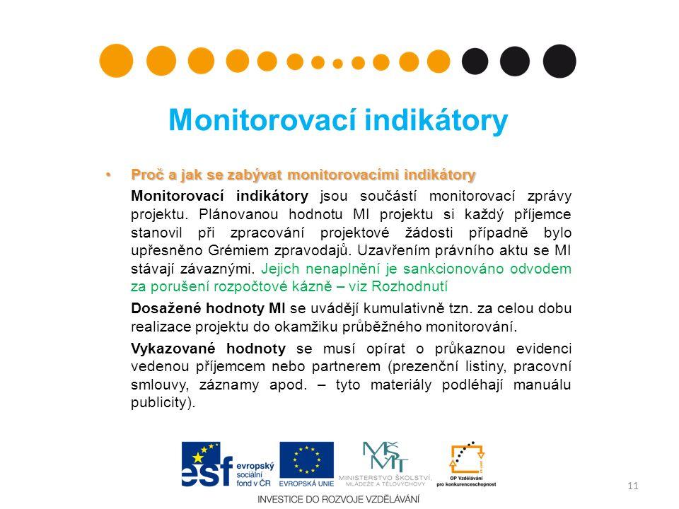 Monitorovací indikátory Proč a jak se zabývat monitorovacími indikátoryProč a jak se zabývat monitorovacími indikátory Monitorovací indikátory jsou součástí monitorovací zprávy projektu.