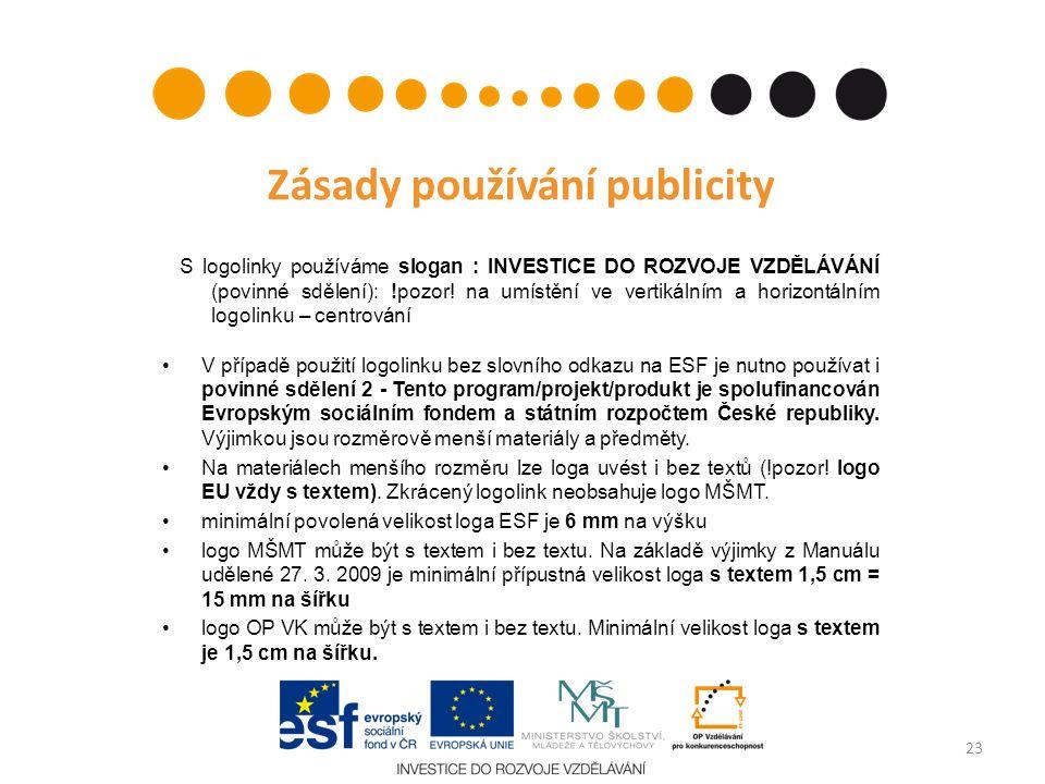 Zásady používání publicity S logolinky používáme slogan : INVESTICE DO ROZVOJE VZDĚLÁVÁNÍ (povinné sdělení): !pozor.