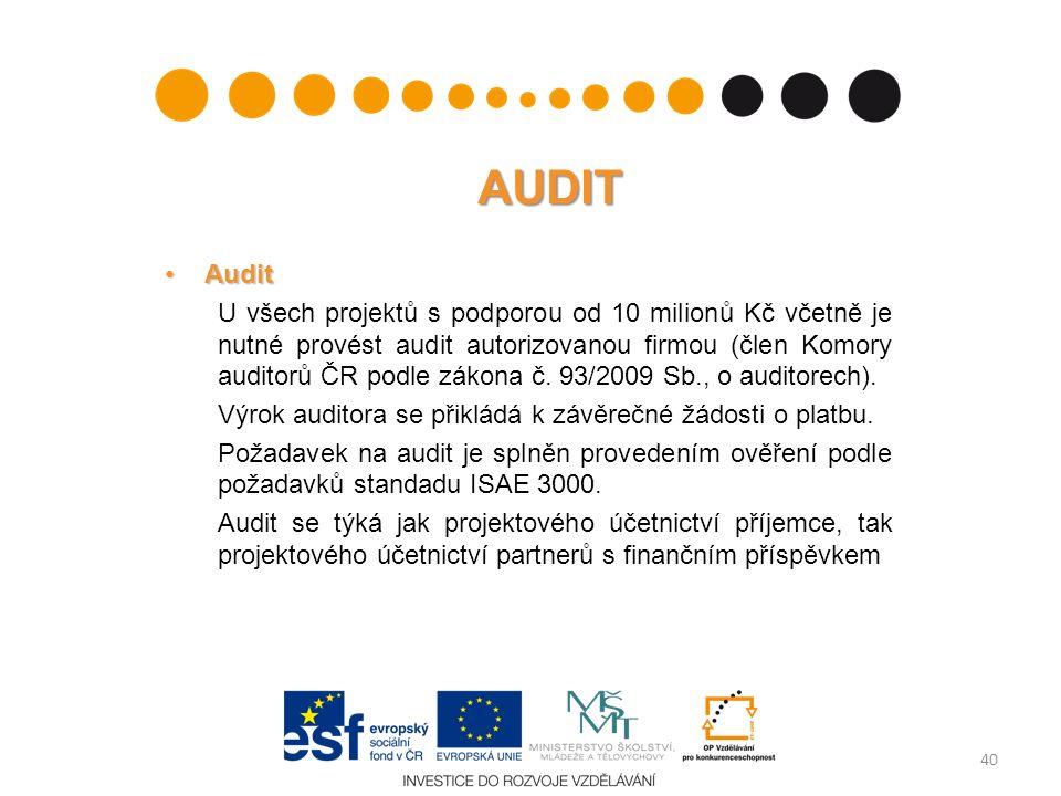 AUDIT AuditAudit U všech projektů s podporou od 10 milionů Kč včetně je nutné provést audit autorizovanou firmou (člen Komory auditorů ČR podle zákona č.