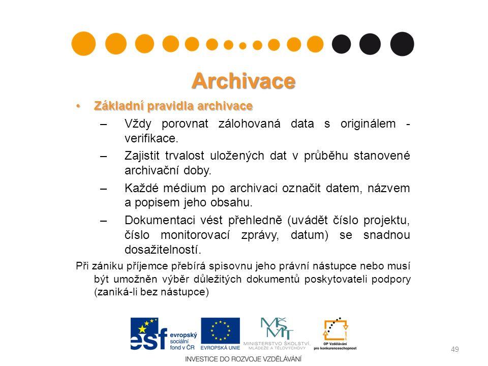 Archivace Základní pravidla archivaceZákladní pravidla archivace –Vždy porovnat zálohovaná data s originálem - verifikace. –Zajistit trvalost uloženýc