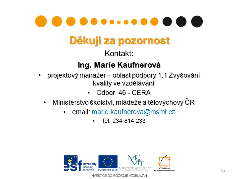 Děkuji za pozornost Kontakt: Ing. Marie Kaufnerová projektový manažer – oblast podpory 1.1 Zvyšování kvality ve vzděláváníprojektový manažer – oblast