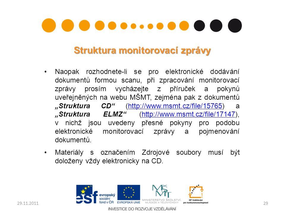 """Struktura monitorovací zprávy Naopak rozhodnete-li se pro elektronické dodávání dokumentů formou scanu, při zpracování monitorovací zprávy prosím vycházejte z příruček a pokynů uveřejněných na webu MŠMT, zejména pak z dokumentů """"Struktura CD (http://www.msmt.cz/file/15765) a """"Struktura ELMZ (http://www.msmt.cz/file/17147), v nichž jsou uvedeny přesné pokyny pro podobu elektronické monitorovací zprávy a pojmenování dokumentů.http://www.msmt.cz/file/15765http://www.msmt.cz/file/17147 Materiály s označením Zdrojové soubory musí být doloženy vždy elektronicky na CD."""