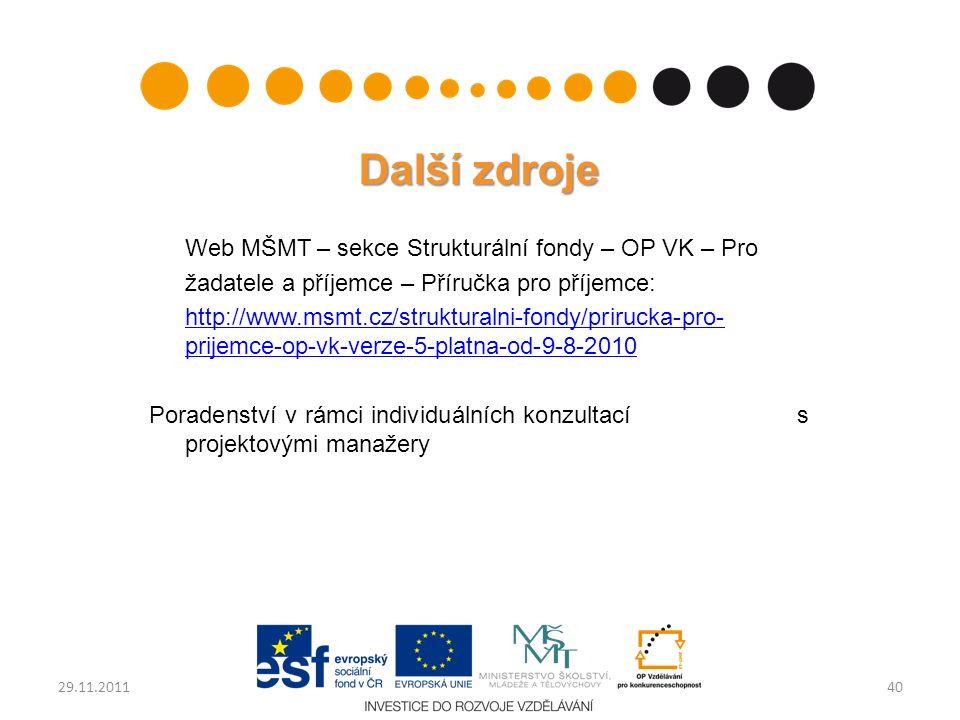 Další zdroje Web MŠMT – sekce Strukturální fondy – OP VK – Pro žadatele a příjemce – Příručka pro příjemce: http://www.msmt.cz/strukturalni-fondy/prirucka-pro- prijemce-op-vk-verze-5-platna-od-9-8-2010 Poradenství v rámci individuálních konzultací s projektovými manažery 4029.11.2011