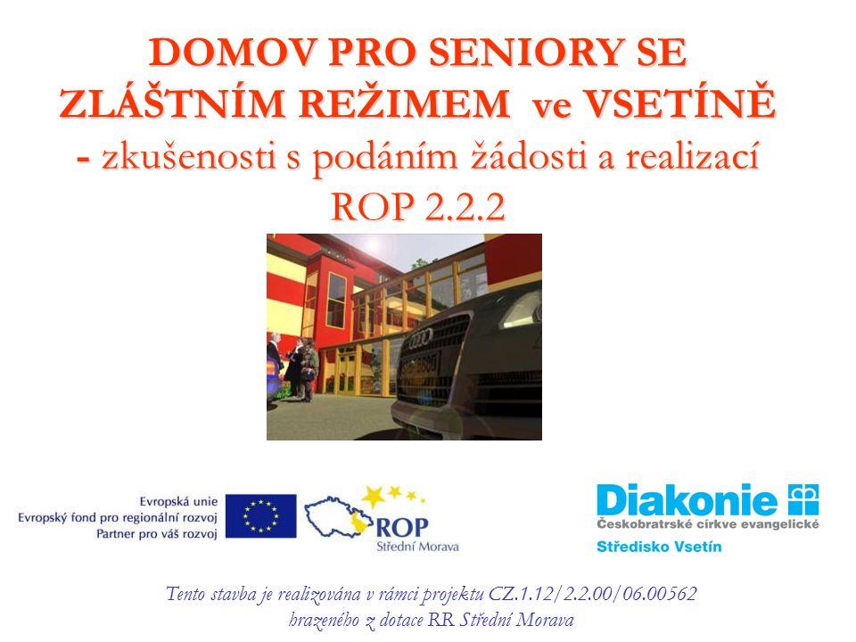 DOMOV PRO SENIORY SE ZLÁŠTNÍM REŽIMEM ve VSETÍNĚ - zkušenosti s podáním žádosti a realizací ROP 2.2.2 Tento stavba je realizována v rámci projektu CZ.1.12/2.2.00/06.00562 hrazeného z dotace RR Střední Morava