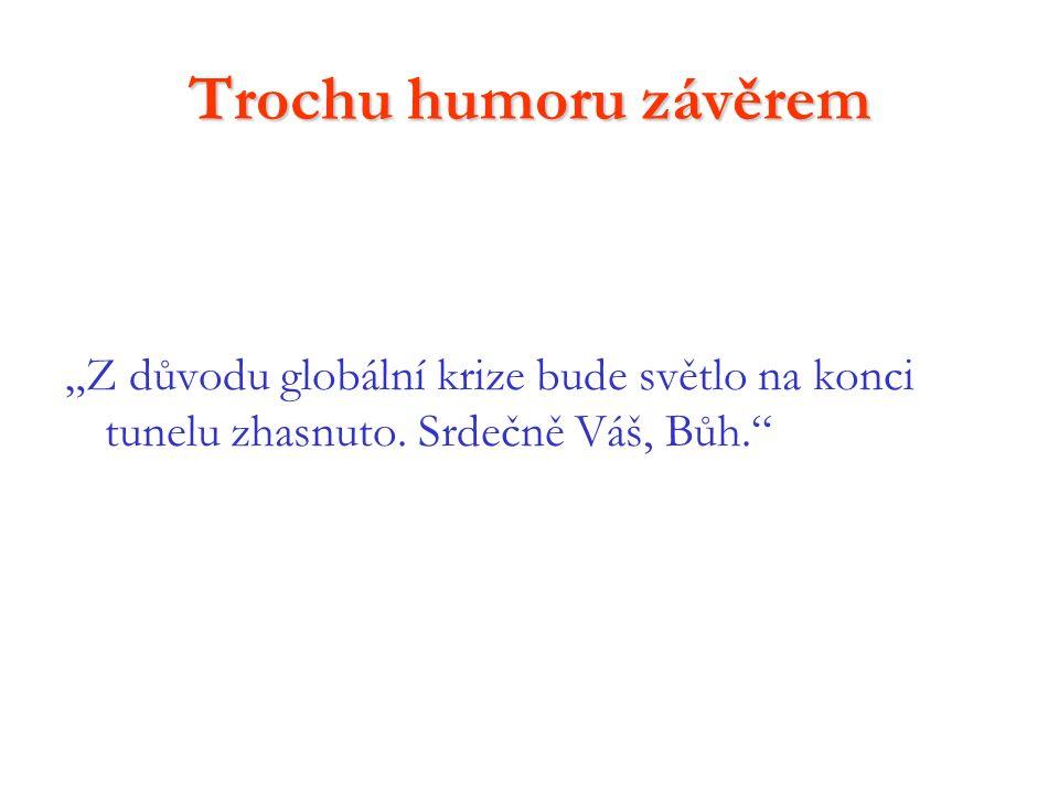 """Trochu humoru závěrem """"Z důvodu globální krize bude světlo na konci tunelu zhasnuto."""