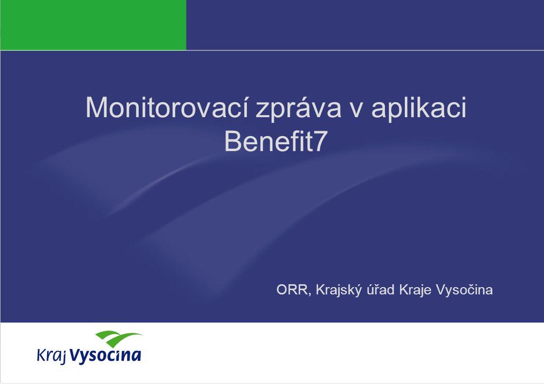 Jana Böhmová Monitorovací zpráva v aplikaci Benefit7 ORR, Krajský úřad Kraje Vysočina