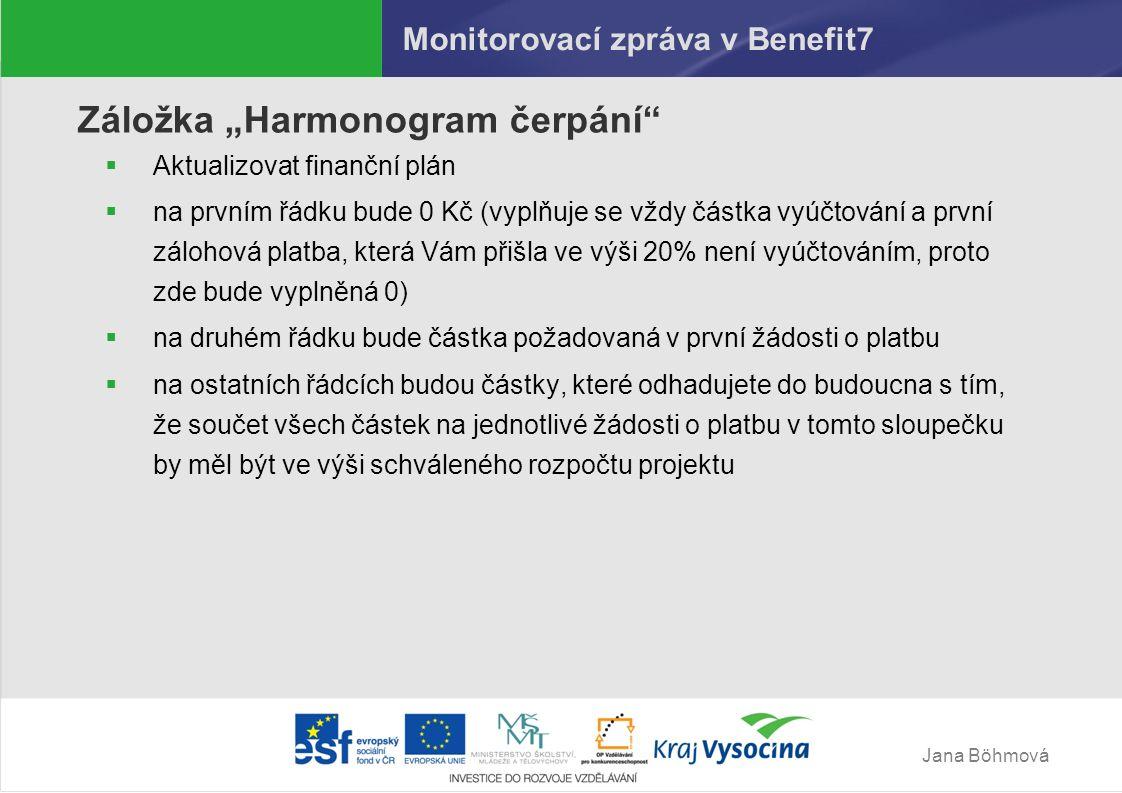 """Jana Böhmová Monitorovací zpráva v Benefit7 Záložka """"Harmonogram čerpání  Aktualizovat finanční plán  na prvním řádku bude 0 Kč (vyplňuje se vždy částka vyúčtování a první zálohová platba, která Vám přišla ve výši 20% není vyúčtováním, proto zde bude vyplněná 0)  na druhém řádku bude částka požadovaná v první žádosti o platbu  na ostatních řádcích budou částky, které odhadujete do budoucna s tím, že součet všech částek na jednotlivé žádosti o platbu v tomto sloupečku by měl být ve výši schváleného rozpočtu projektu"""