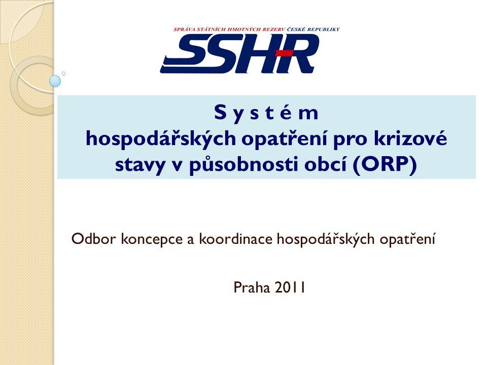 S y s t é m hospodářských opatření pro krizové stavy v působnosti obcí (ORP) Odbor koncepce a koordinace hospodářských opatření Praha 2011