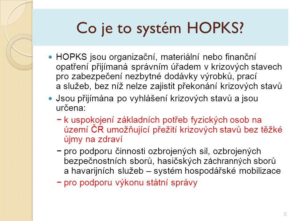 Co je to systém HOPKS?  HOPKS jsou organizační, materiální nebo finanční opatření přijímaná správním úřadem v krizových stavech pro zabezpečení nezby
