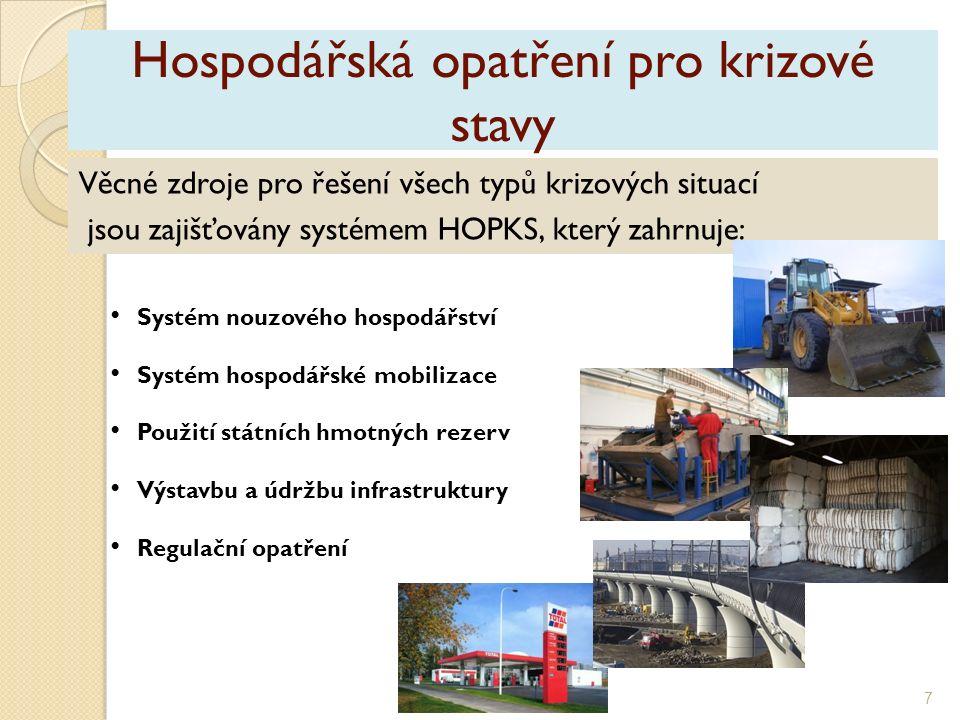 Hospodářská opatření pro krizové stavy Věcné zdroje pro řešení všech typů krizových situací jsou zajišťovány systémem HOPKS, který zahrnuje: Systém nouzového hospodářství Systém hospodářské mobilizace Použití státních hmotných rezerv Výstavbu a údržbu infrastruktury Regulační opatření 7