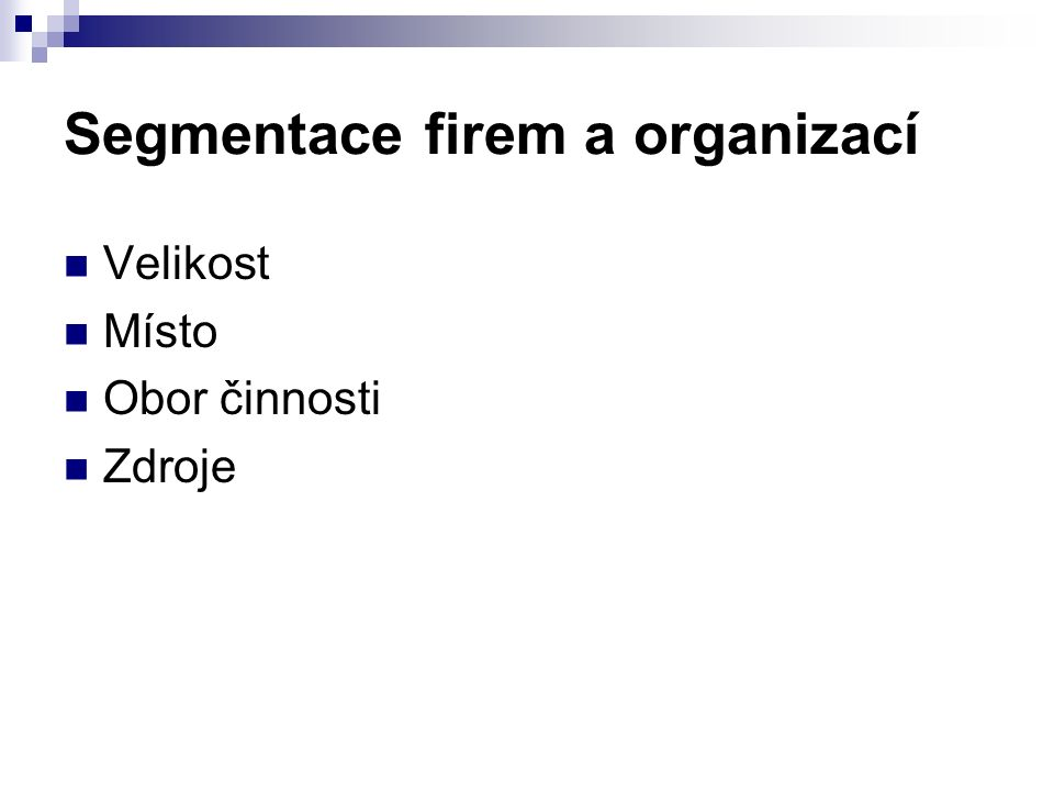 Segmentace firem a organizací Velikost Místo Obor činnosti Zdroje