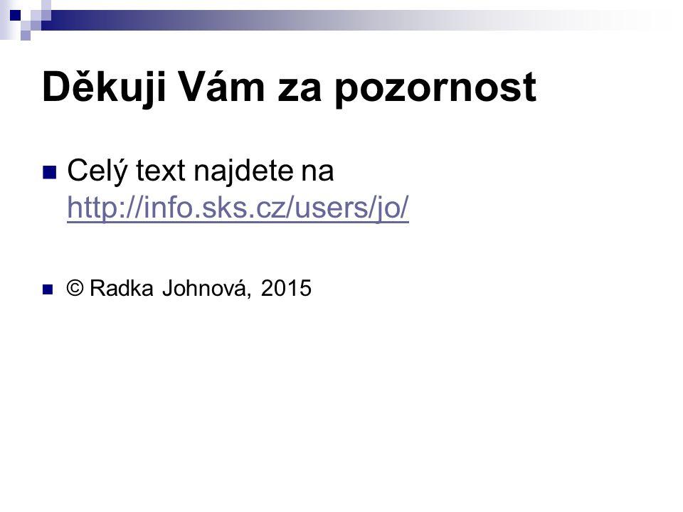Děkuji Vám za pozornost Celý text najdete na http://info.sks.cz/users/jo/ http://info.sks.cz/users/jo/ © Radka Johnová, 2015