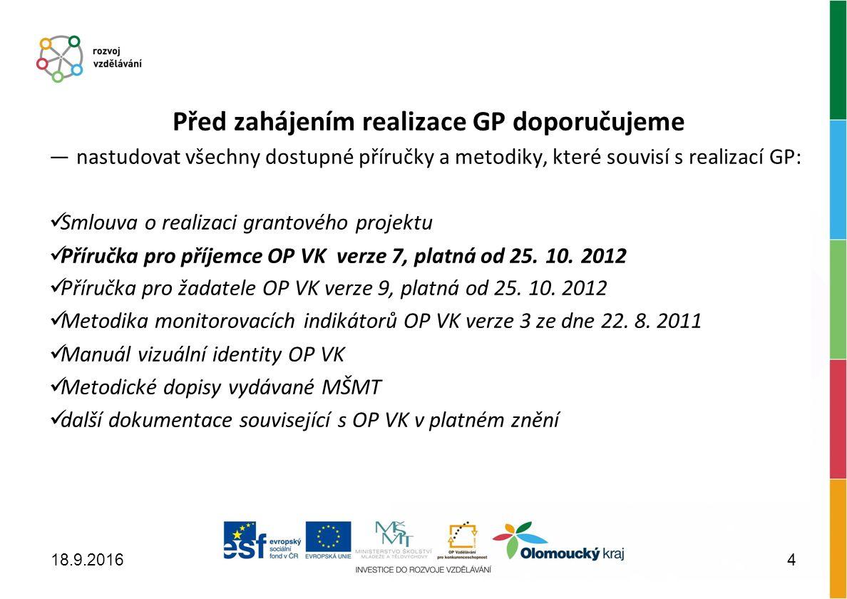 Před zahájením realizace GP doporučujeme ― nastudovat všechny dostupné příručky a metodiky, které souvisí s realizací GP: Smlouva o realizaci grantového projektu Příručka pro příjemce OP VK verze 7, platná od 25.