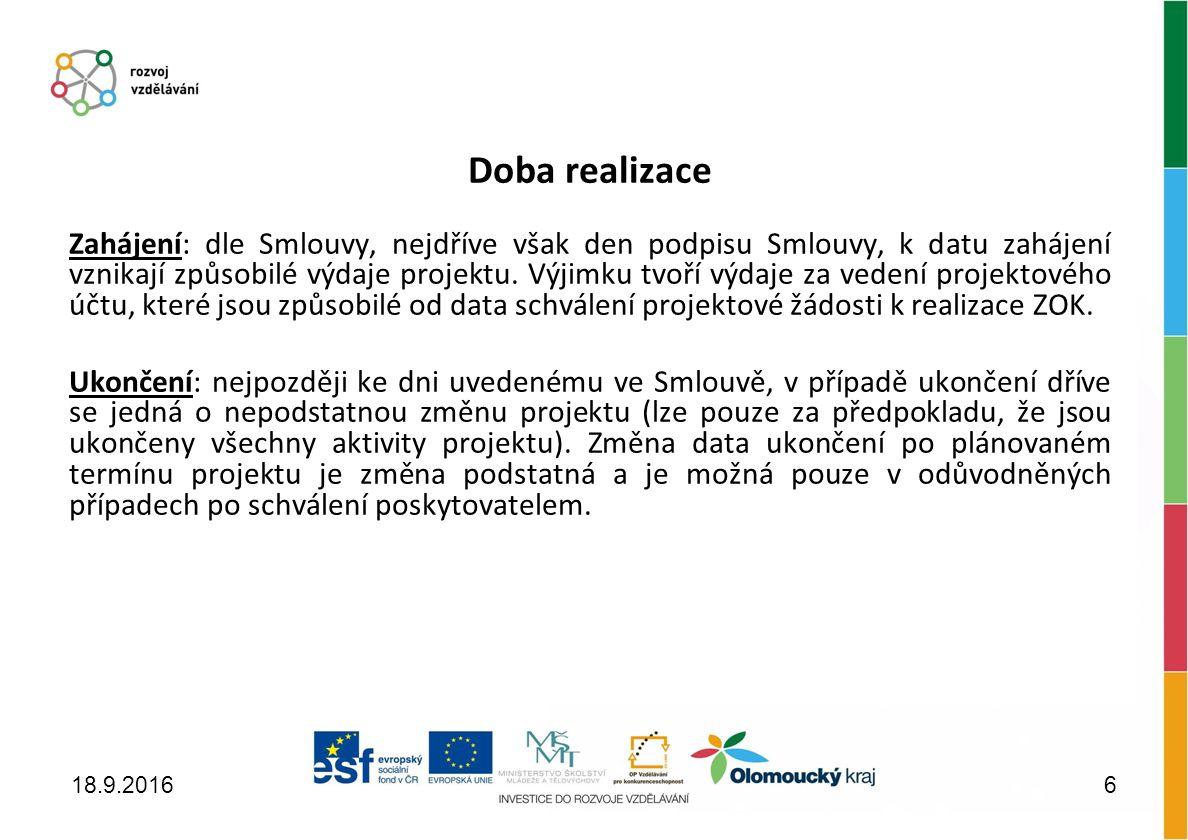 Doba realizace Zahájení: dle Smlouvy, nejdříve však den podpisu Smlouvy, k datu zahájení vznikají způsobilé výdaje projektu.