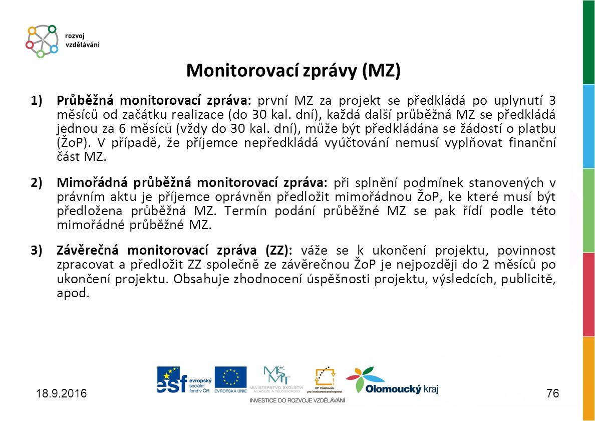 Monitorovací zprávy (MZ) 1)Průběžná monitorovací zpráva: první MZ za projekt se předkládá po uplynutí 3 měsíců od začátku realizace (do 30 kal.