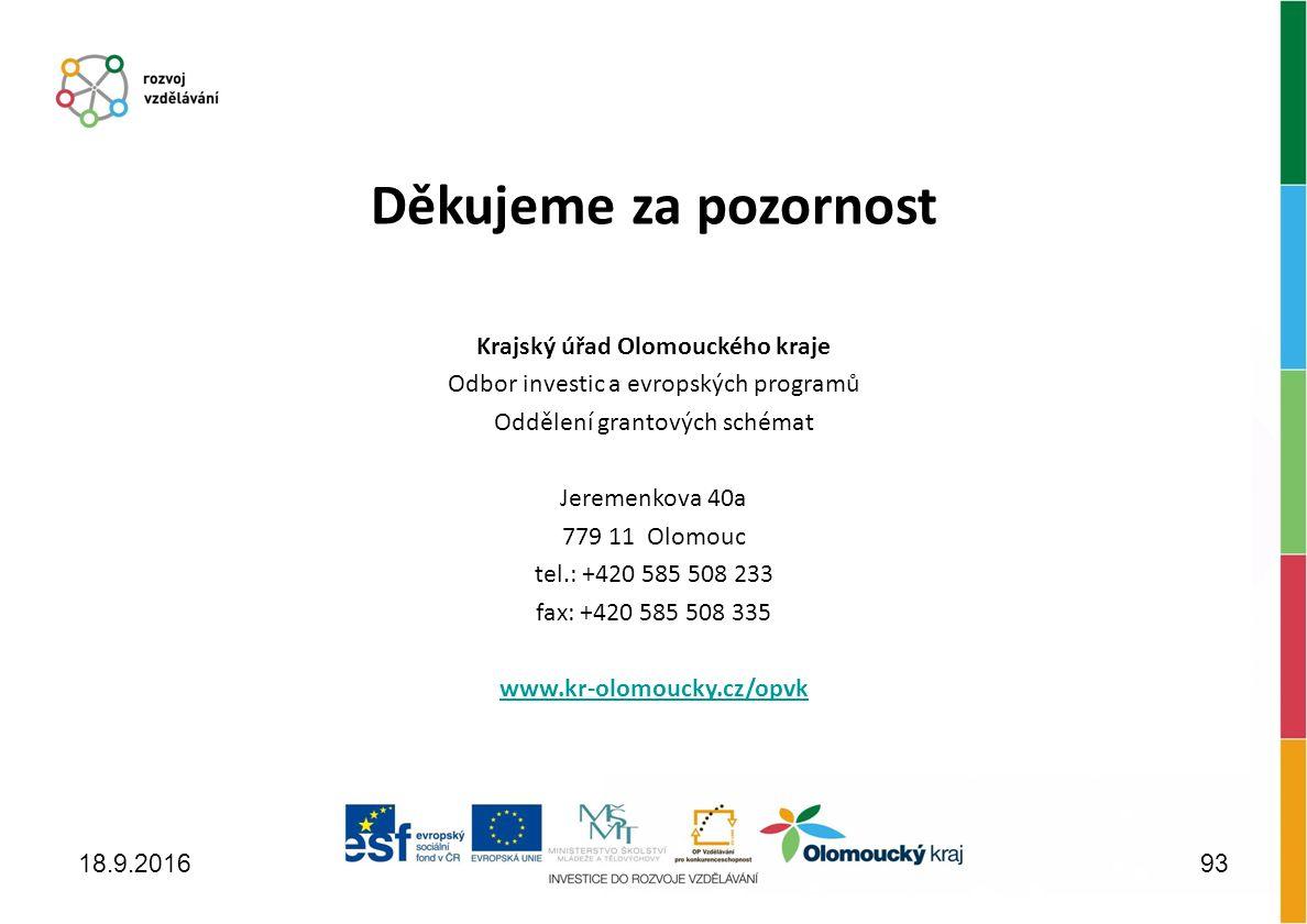 Děkujeme za pozornost Krajský úřad Olomouckého kraje Odbor investic a evropských programů Oddělení grantových schémat Jeremenkova 40a 779 11 Olomouc tel.: +420 585 508 233 fax: +420 585 508 335 www.kr-olomoucky.cz/opvk 18.9.201693