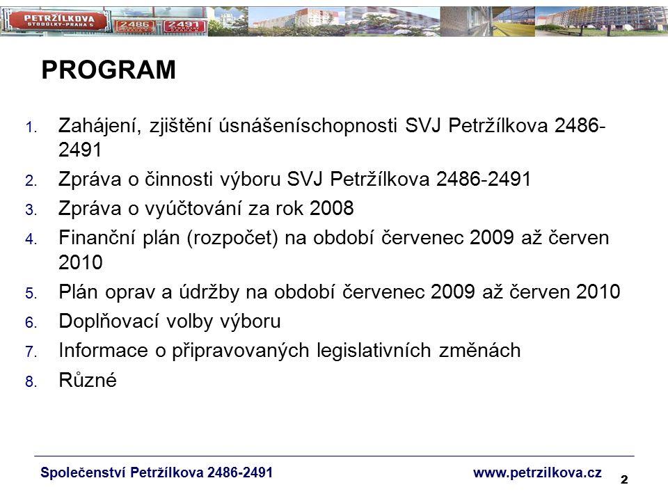 2 PROGRAM 1. Zahájení, zjištění úsnášeníschopnosti SVJ Petržílkova 2486- 2491 2. Zpráva o činnosti výboru SVJ Petržílkova 2486-2491 3. Zpráva o vyúčto