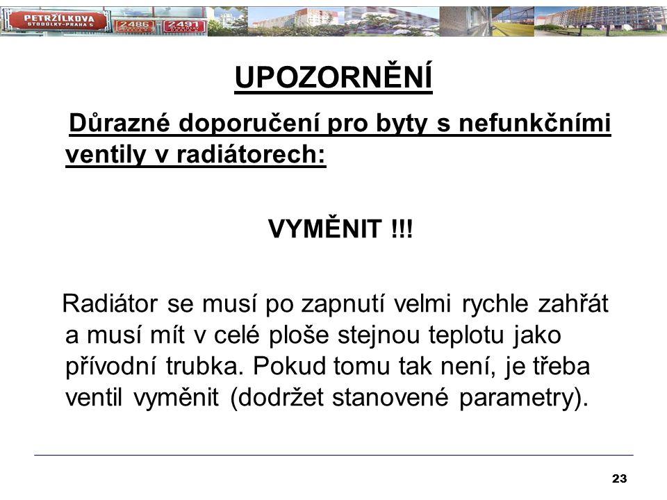 UPOZORNĚNÍ Důrazné doporučení pro byty s nefunkčními ventily v radiátorech: VYMĚNIT !!! Radiátor se musí po zapnutí velmi rychle zahřát a musí mít v c