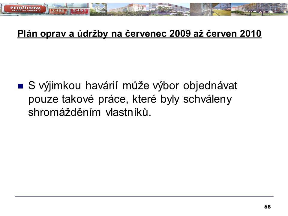 Plán oprav a údržby na červenec 2009 až červen 2010 S výjimkou havárií může výbor objednávat pouze takové práce, které byly schváleny shromážděním vla