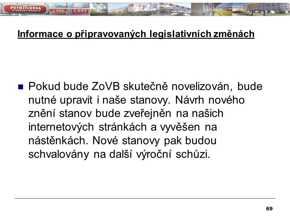 Informace o připravovaných legislativních změnách Pokud bude ZoVB skutečně novelizován, bude nutné upravit i naše stanovy. Návrh nového znění stanov b