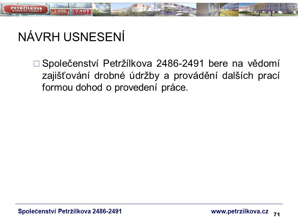71 NÁVRH USNESENÍ  Společenství Petržílkova 2486-2491 bere na vědomí zajišťování drobné údržby a provádění dalších prací formou dohod o provedení práce.